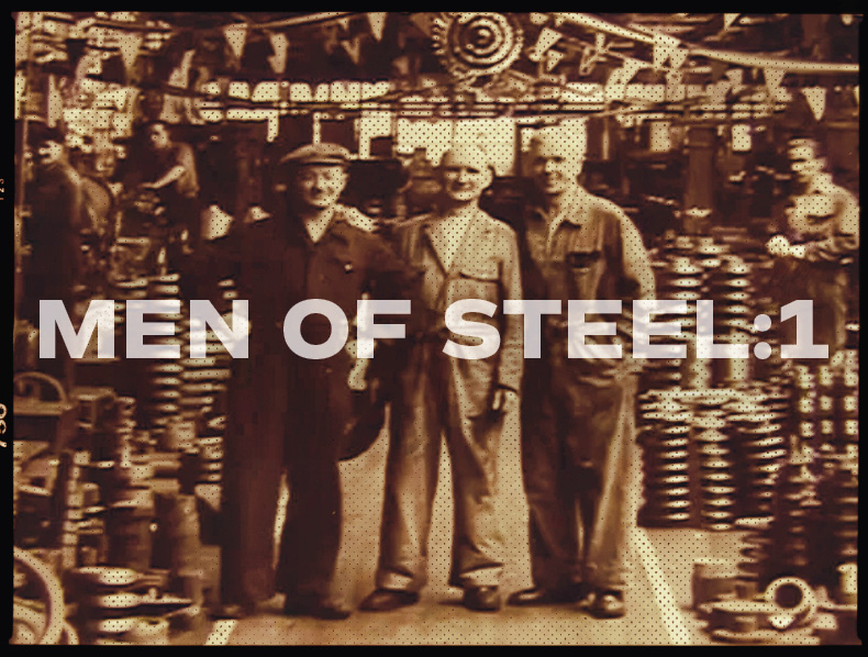 Men Of Steel: Memories of Mackies (Part 1)